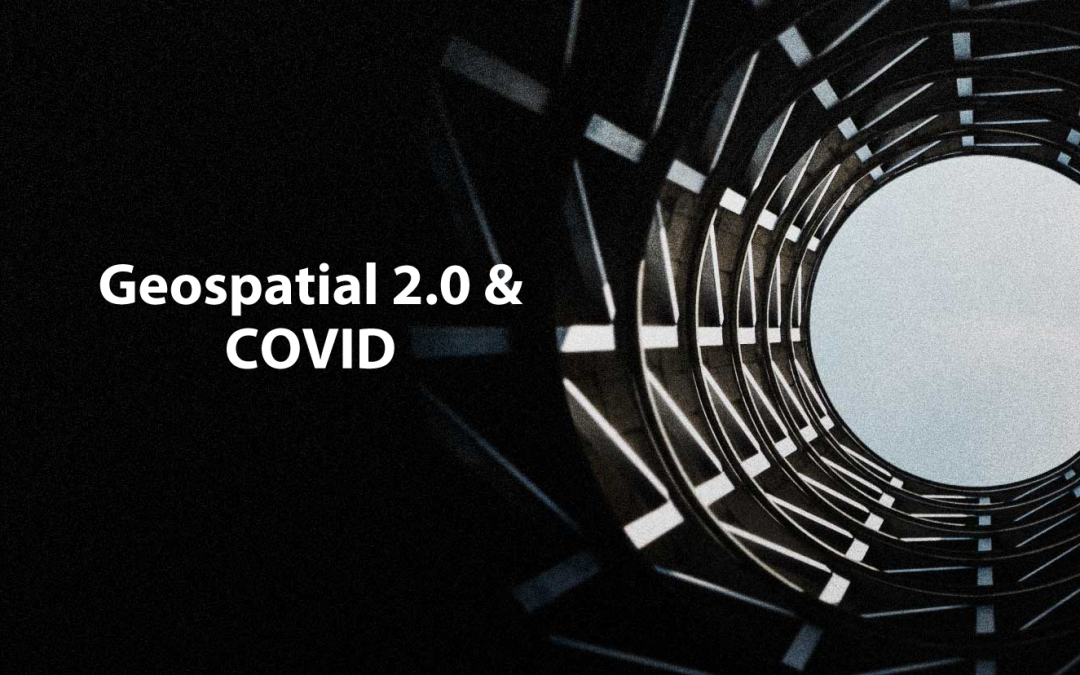 Geospatial 2.0 and COVID